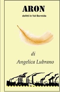 Angelica Lubrano propone il suo nuovo libro giallo intitolato - Aron -